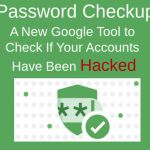 Password Checkup – A New Google Tool to Check If Your Accounts Have Been Hacked