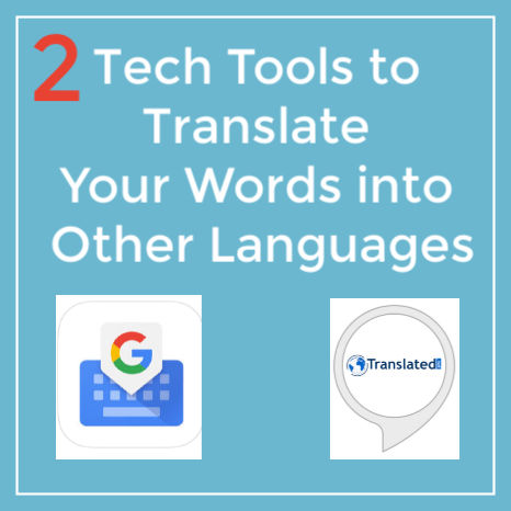 2 Tech Tools to Translate Your Words into Other Languages