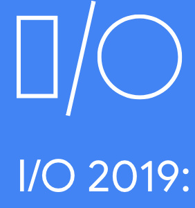Google I/O 2019 Announcement Information