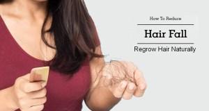 Tips to Reduce Hair Fall and Regrow Hair Naturally