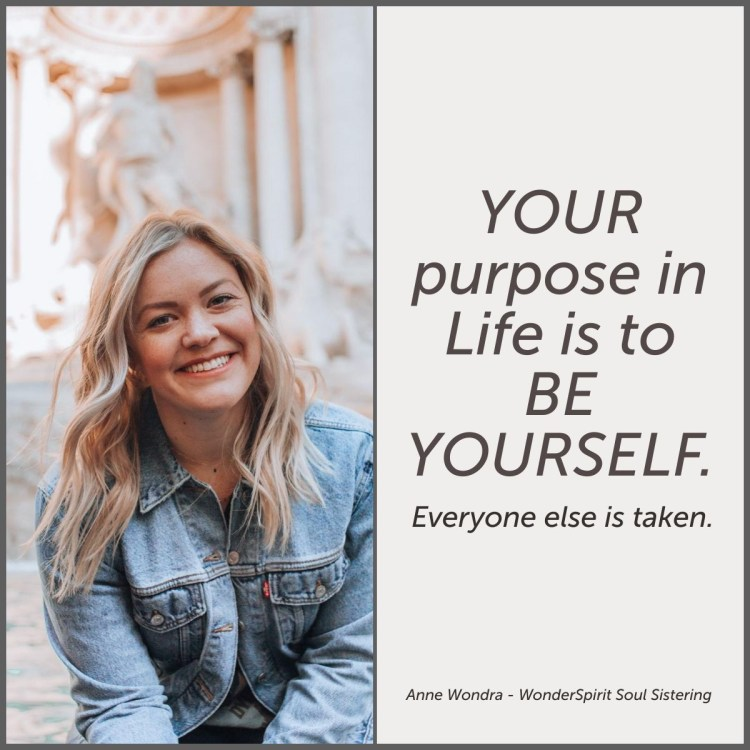 your purpose in life is to be yourself--anne wondra wonderspirit.com
