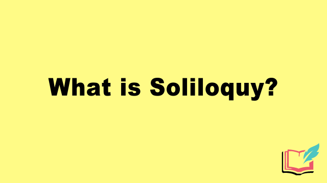 What is Soliloquy as a Literary Term? Definition, Examples of