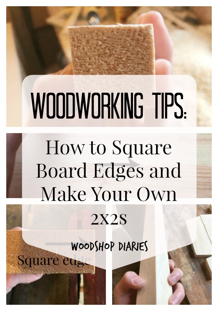 Woodworking tips: how to square off board edges and make your own 2x2s for cleaner joints and smoother table tops on your own DIY furniture