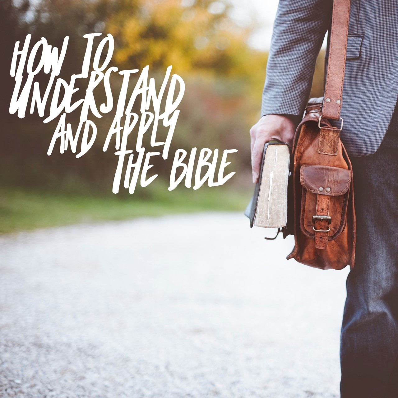 How To Understand And Apply The Bible