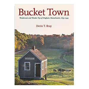 Bucket Town: Woodenware and Wooden Toys of Hingham, Massachusetts, 1635–1945 jacket