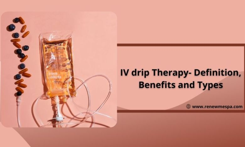 IV drip Therapy- Definition, Benefits and Types