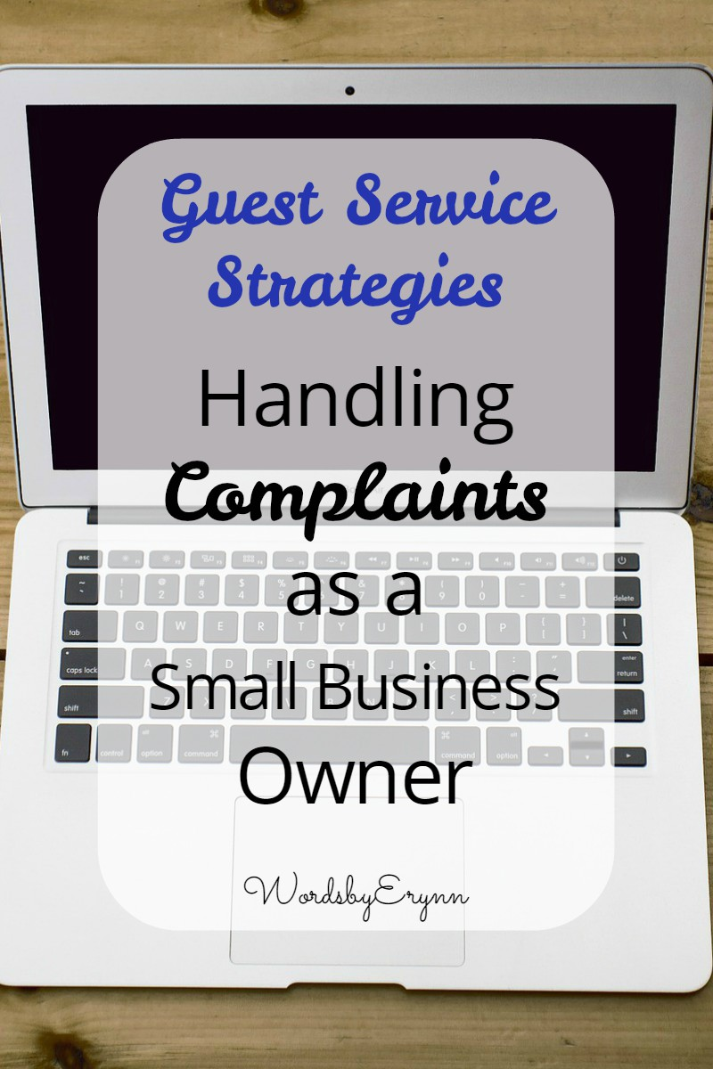 Guest Service Strategies: Handling Complaints as a Small Business Owner. 5 strategies for handling unhappy customers. WordsbyErynn blog