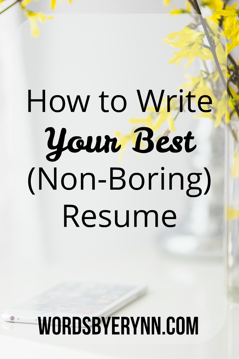 How To Write Your Best Non Boring Resume Wordsbyerynn