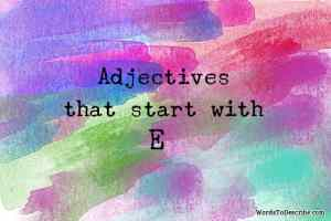 adjectives that begin with e