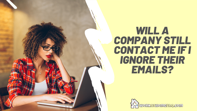 Will a company still contact me if I ignore their emails?