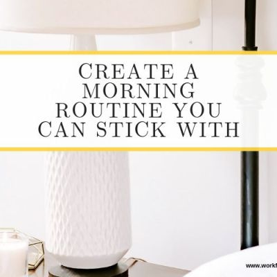 Create a Morning Routine You Can Stick With