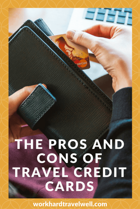 The pros and cons of travel credit cards.