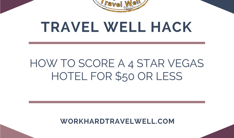 Travel Well Hack: HOW TO SCORE A 4 STAR VEGAS HOTEL FOR $50 OR LESS