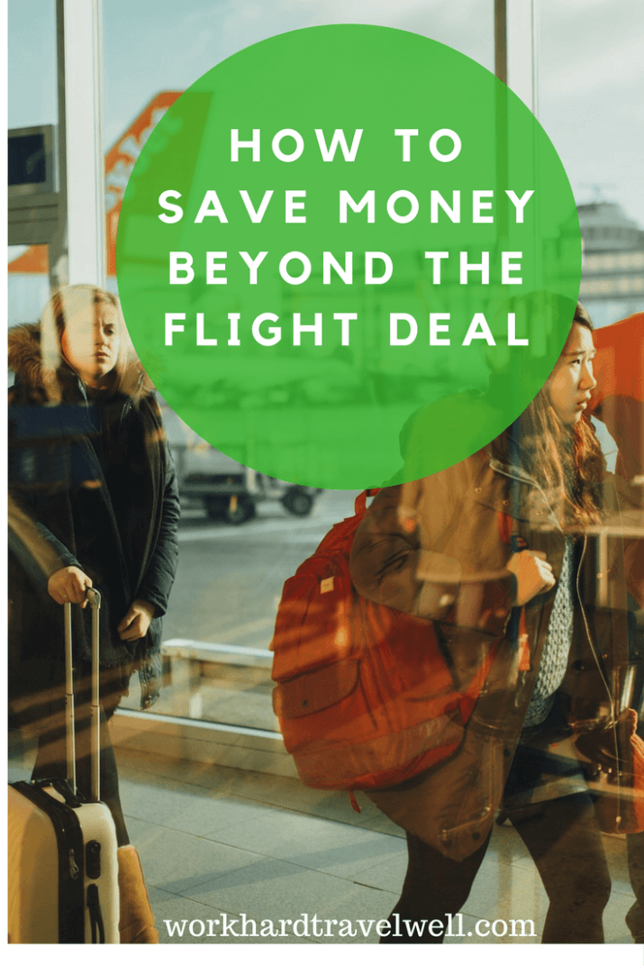 A guide to how to find travel savings beyond the flight deal.