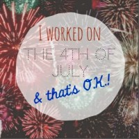 I worked on 4th of July & That's O.K.!