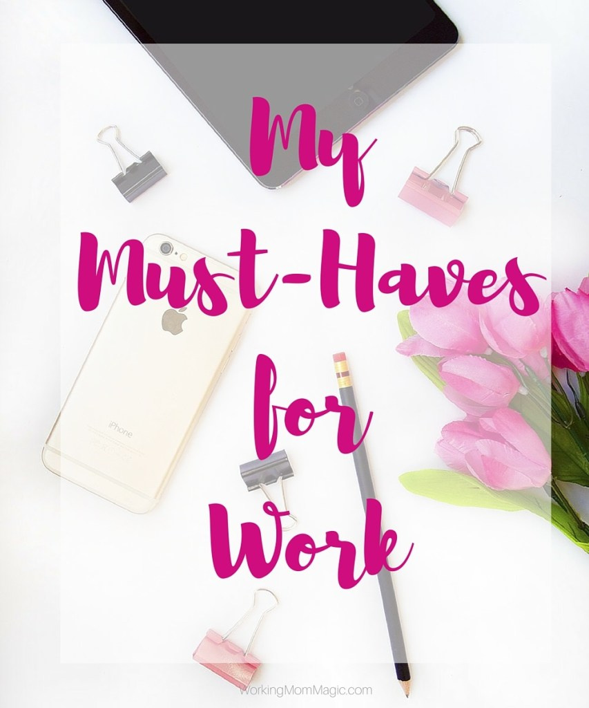 My Must-Haves for Work