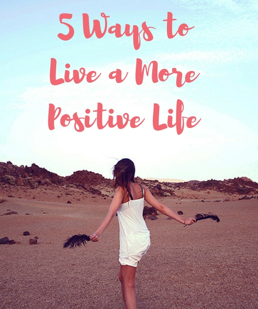 5 Ways to Live a More Positive Life