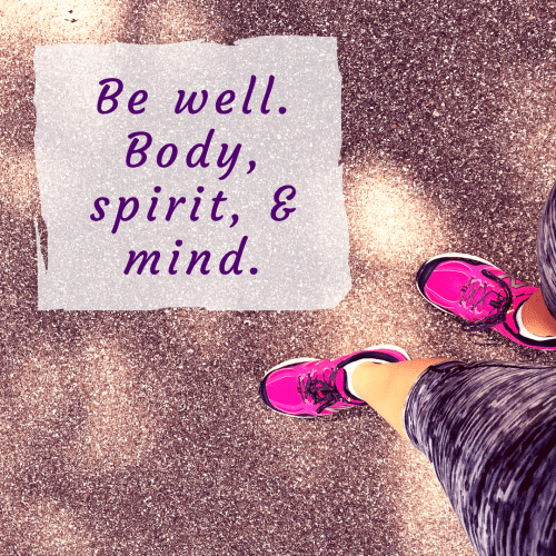 Be well. Body, spirit and mind.