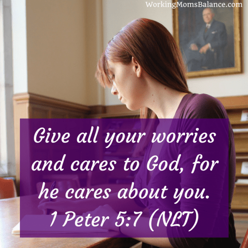 bible verse for working mom guilt. 1 peter 5:7 - give all your worries and cares to God, for he cares about you.