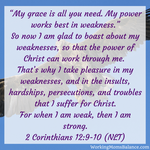 bible verse for working mom guilt. God's grace is all you need. 2 Corinthians 12:9-10