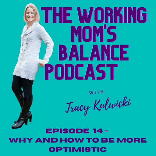 episode 14 of the working moms balance podcast - why and how to be more optimistic