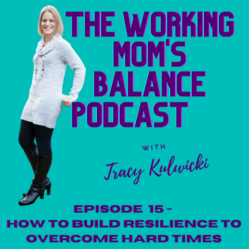 episode 15 - how to build resilience to overcome hard times