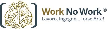 Work no Work - Lavoro, Ingegno... forse Arte!