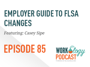 Ep 85 – What Employers Need to Know About the FLSA Changes