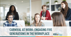 Carnival at Work: Engaging Five Generations in the Workplace #fivegenwork