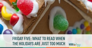 Friday Five: What to Read When the Holidays Are Just Too Much