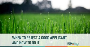 How to Reject a Great Applicant