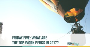 Friday Five: What Are the Top Work Perks In 2017?