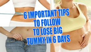 6 Important Tips To Follow To Lose Big Tummy In 6 Days