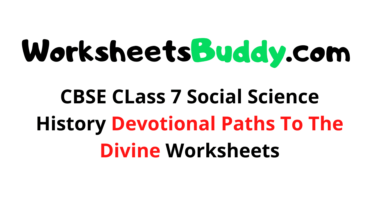 CBSE CLass 7 Social Science History Devotional Paths To The Divine Worksheets