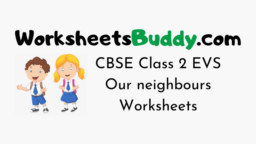 CBSE Class 2 EVS Our neighbours Worksheets