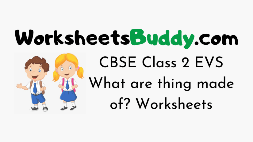CBSE Class 2 EVS What are thing made of? Worksheets
