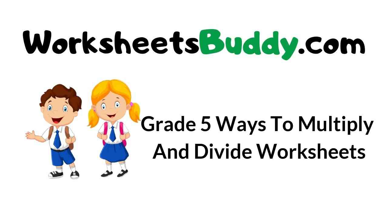 grade-5-ways-to-multiply-and-divide-worksheets