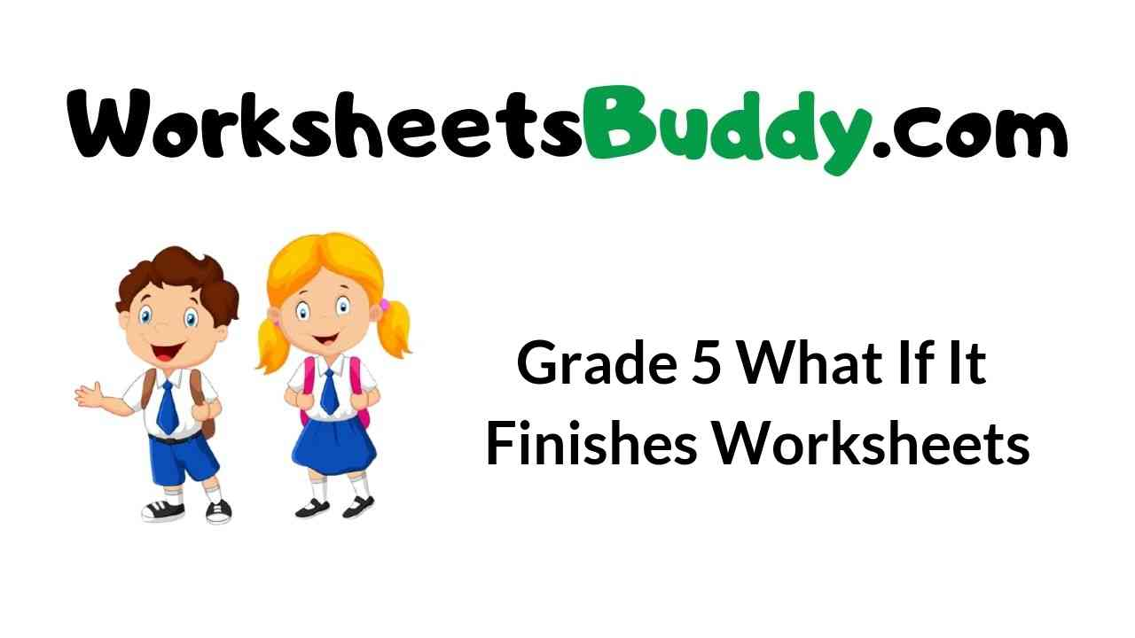 grade-5-what-if-it-finishes-worksheets