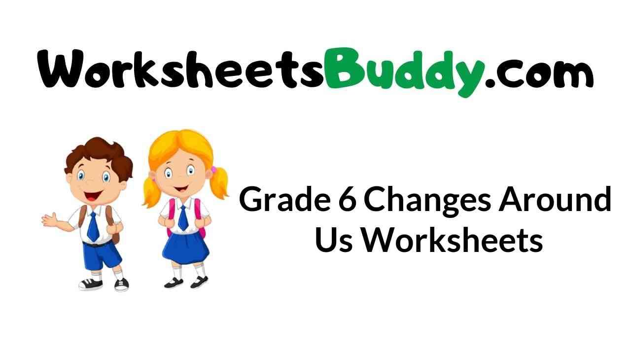 grade-6-changes-around-us-worksheets