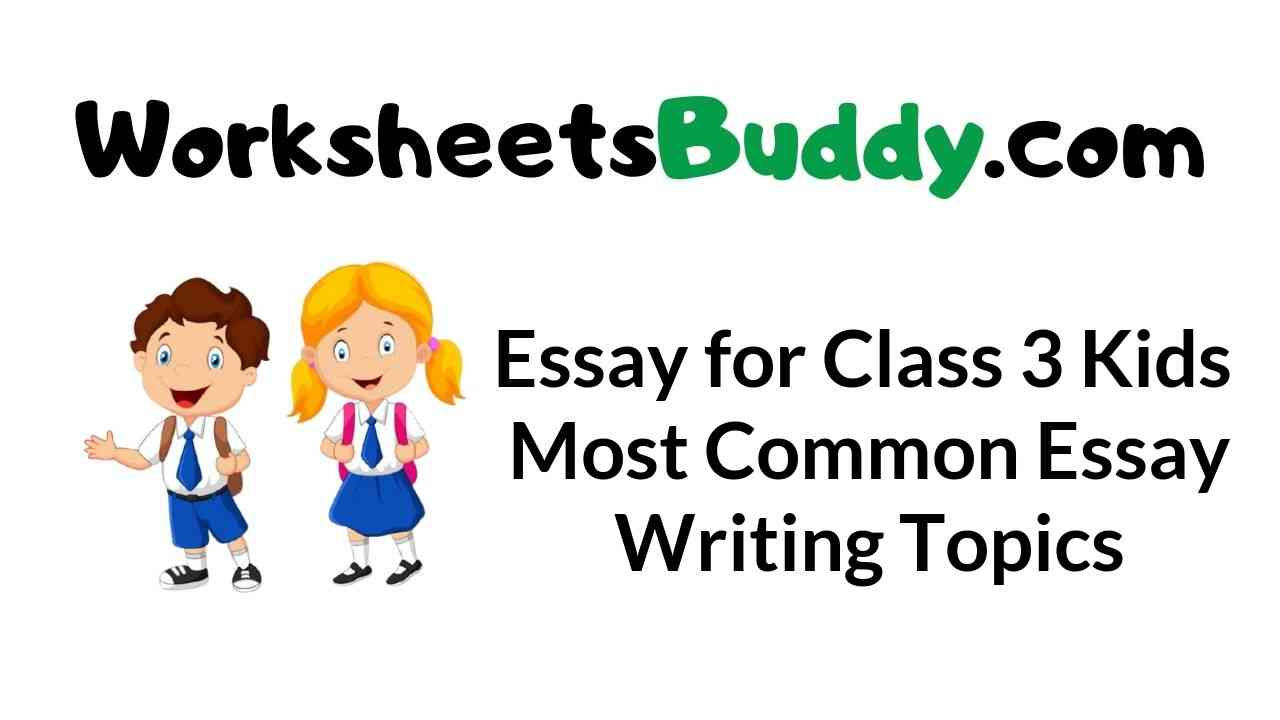essay-for-class-3-kids-most-common-essay-writing-topics