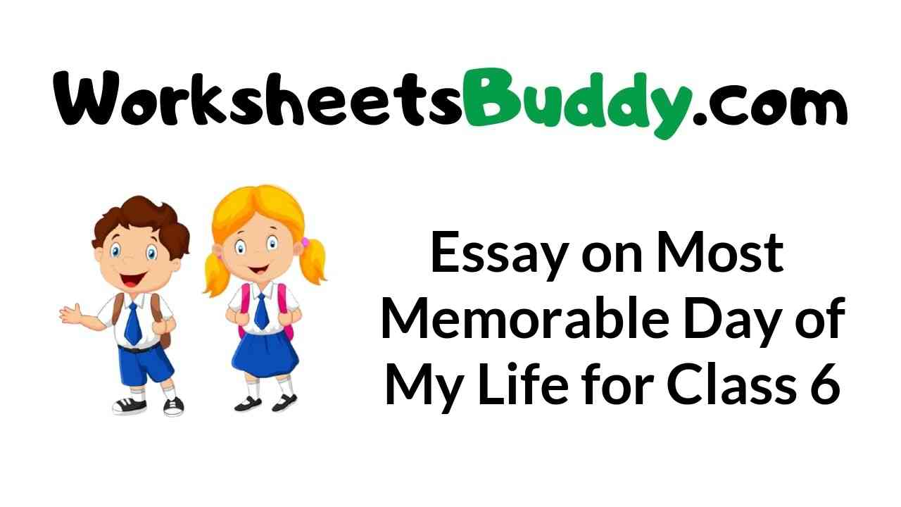 essay-on-most-memorable-day-of-my-life-for-class-6