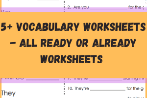 5+ Vocabulary Worksheets - All ready or Already Worksheets