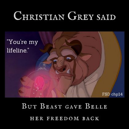 "Christian Grey said: ""You're my lifeline."" But Beast gave Belle her freedom back. (FSD chapter 14)"