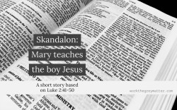 """Bible open at Luke chapter 2 with the words """"Skandalon: Mary teaches the boy Jesus"""""""