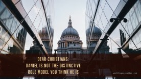 Picture of St Paul's Cathedral in London between two modern buildings; caption: Dear Christians: Daniel is not the distinctive role model you think he is