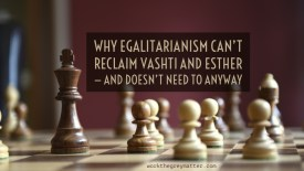 Picture of chess board with King and pawns on the board and the text: Why egalitarianism can't reclaim Vashti and Esther - and doesn't need to anyway workthegreymatter.com