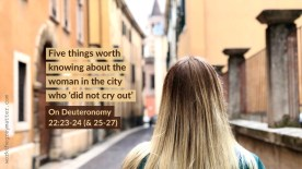 Picture of a woman with long hair from behind as she stands in a street of an old city. Text over the top: Five things worth knowing about the woman in the city who 'did not cry out'. On Deuteronomy 22:23-24 (& 25-27) workthegreymatter.com