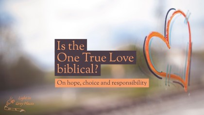 Orange heart painted onto the glass. Text over the top: Is the One True Love biblical? On hope, choice and responsibility. Light in Grey Places