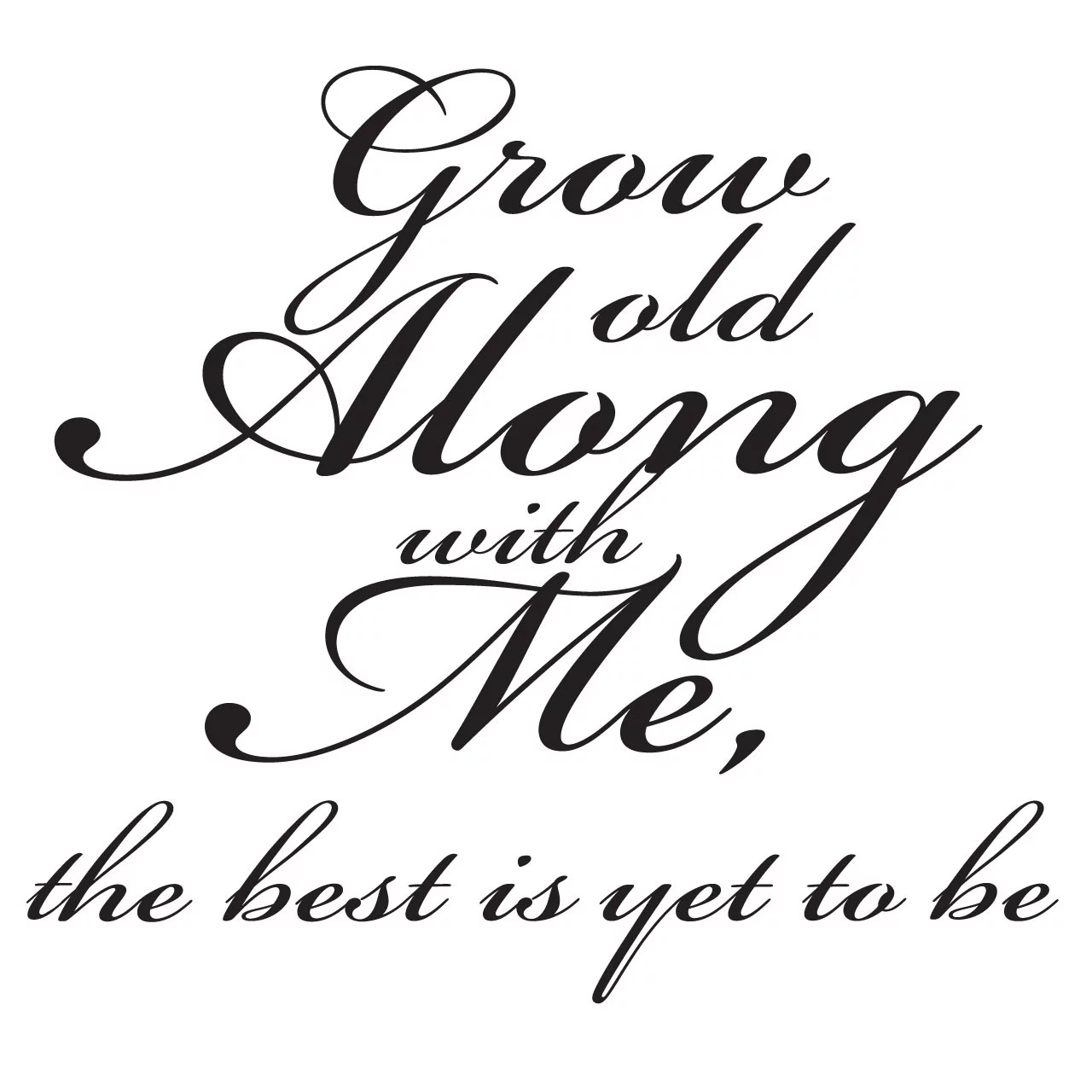 Grow Old Along With Me Quote Wall Sticker