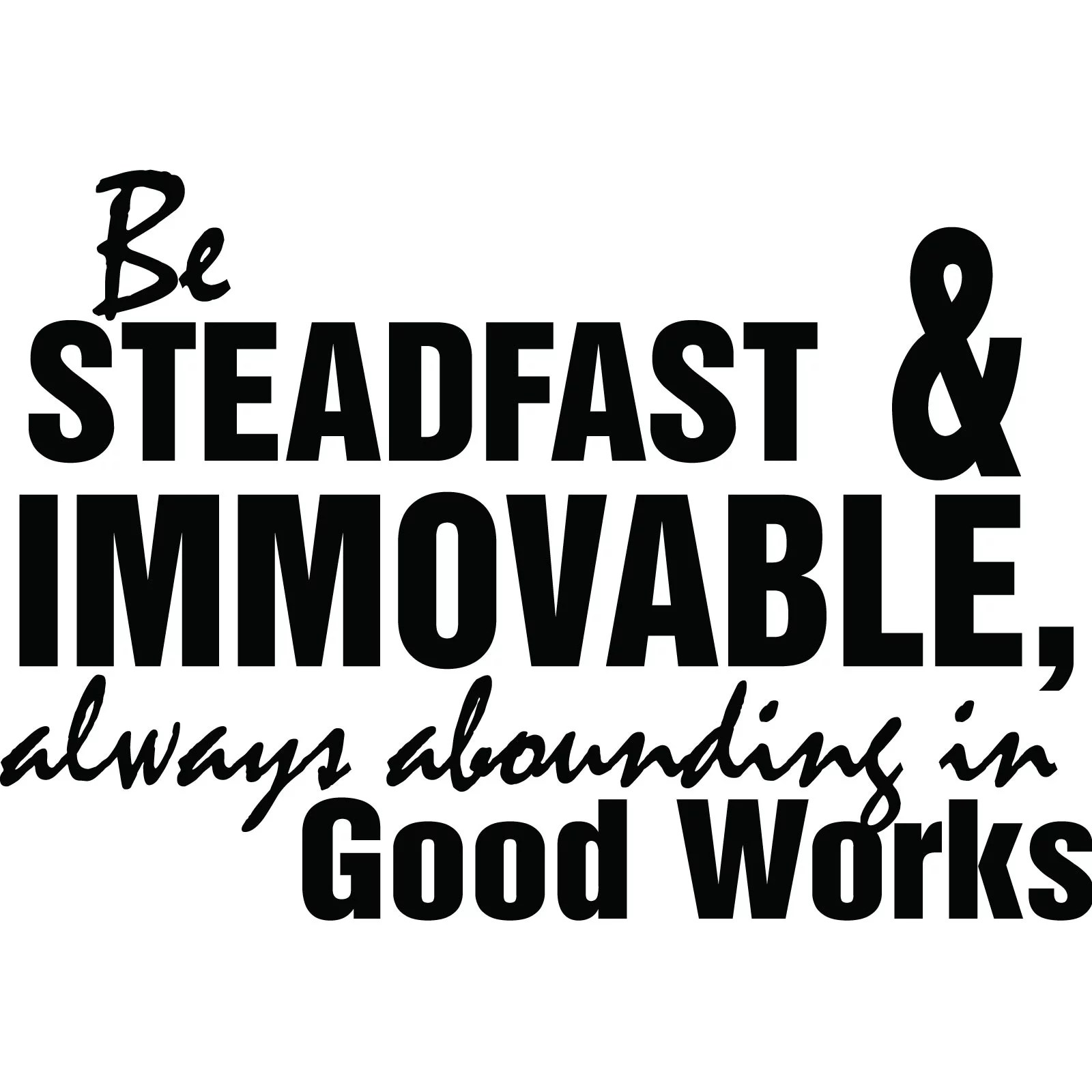 Be Steadfast And Immovable Good Works Quote Wall Sticker